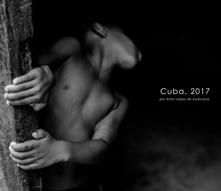 View Cuba 2017 by Aitor López de Audicana