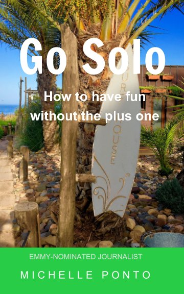 View Go Solo: How to have fun without the plus one by Michelle Ponto