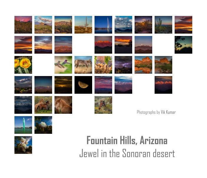 "Bekijk Fountain Hills, Arizona ~ Jewel in the Sonoran Desert (hard cover, 8""x10"") op Vik Kumar"