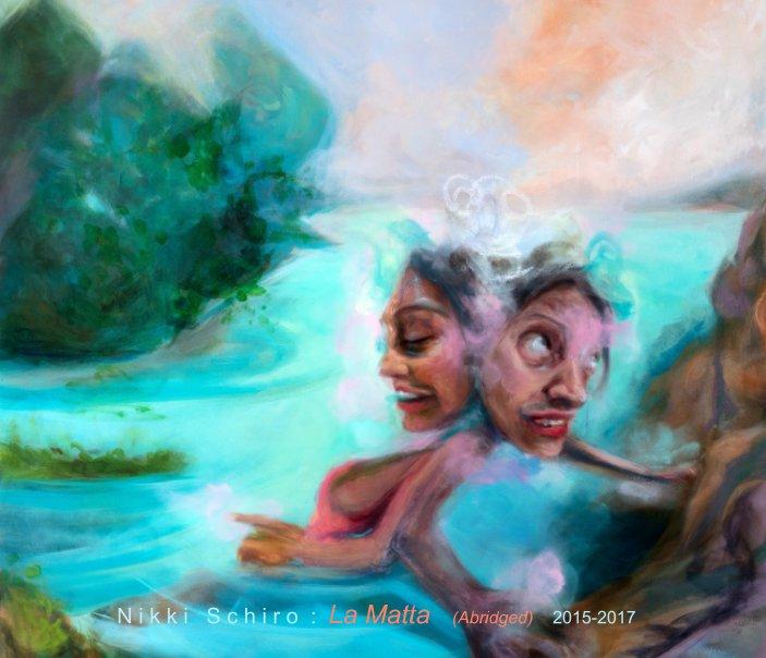 View Nikki Schiro: La Matta  (Abridged) by Artwork by Nikki Schiro
