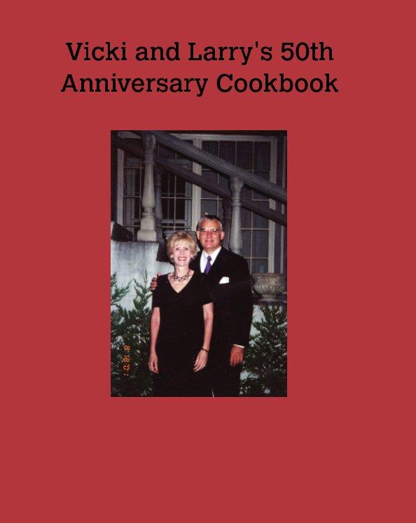 View Vicki & Larry's 50th Anniversary Cookbook by jeff watkins