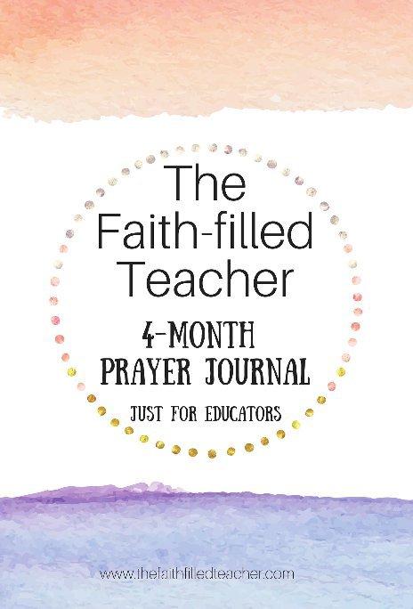 View The Faith-filled Teacher 4-Month Prayer Journal by Regina Moffett