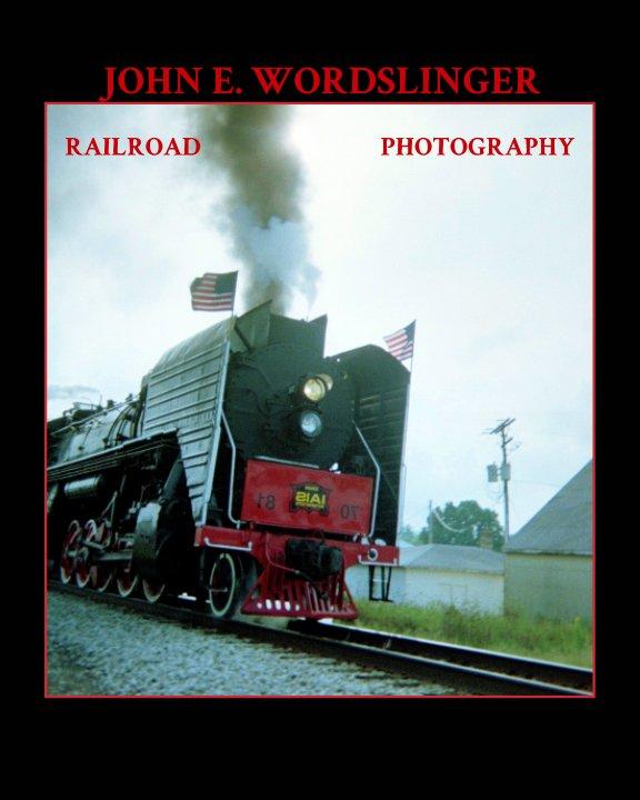 View Railroad Photography of John E. WordSlinger by John E. WOrdSlinger