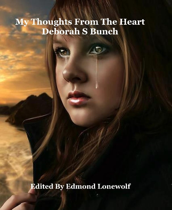 View My Thoughts From The Heart Deborah S Bunch by Edited By Edmond Lonewolf