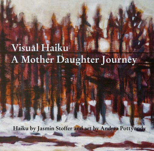 View Visual Haiku A Mother Daughter Journey by Haiku by Jasmin Stoffer and art by Andrea Pottyondy