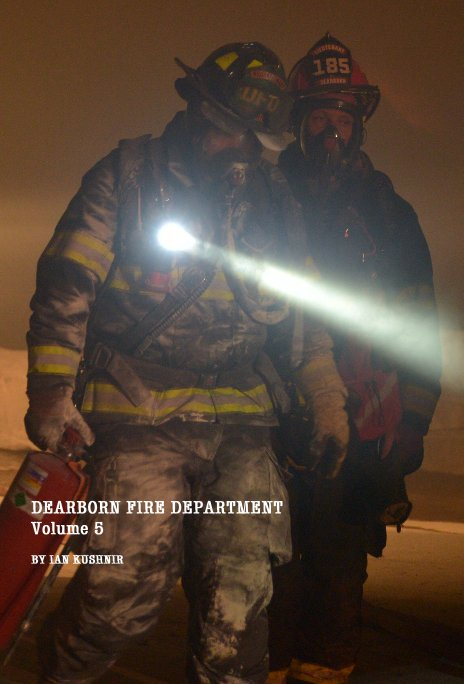 View DEARBORN FIRE DEPARTMENT VOLUME 5 by IAN KUSHNIR