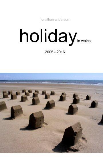 Bekijk Holiday in Wales 2005-2016 op Jonathan Anderson