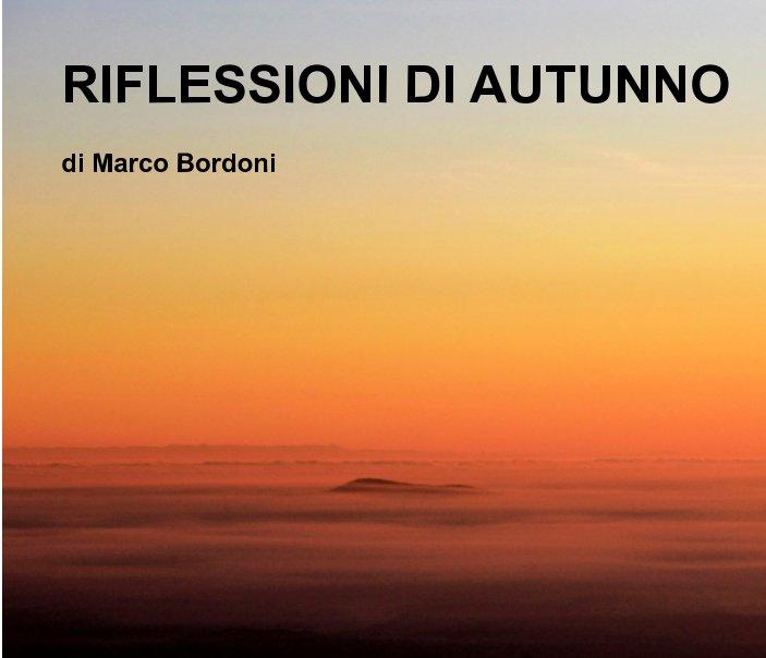 Visualizza RIFLESSIONI DI AUTUNNO di Marco Bordoni