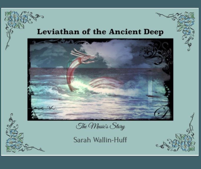 "View ""Leviathan of the Ancient Deep"": The Music's Story by Sarah Wallin-Huff"