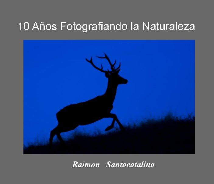 View 10 Años Fotografiando la Naturaleza by Raimon Santacatalina