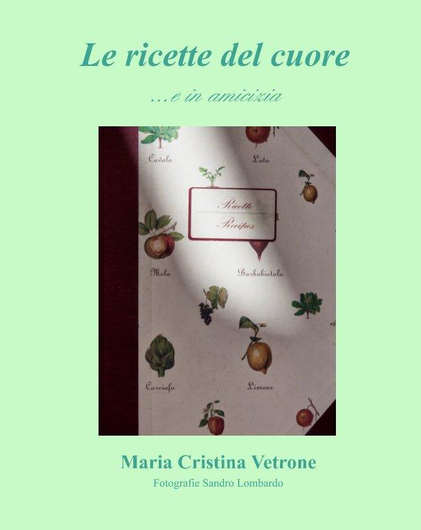 View Le ricette del cuore by Maria Cristina Vetrone