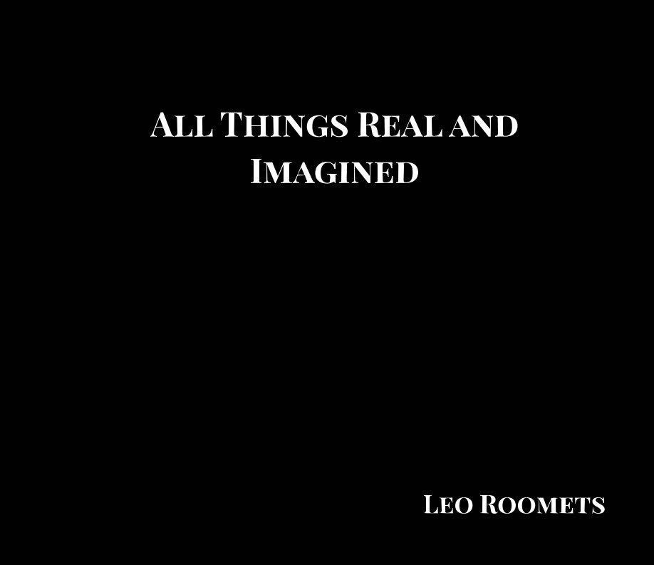 View All Things Real and Imagined by Leo Roomets