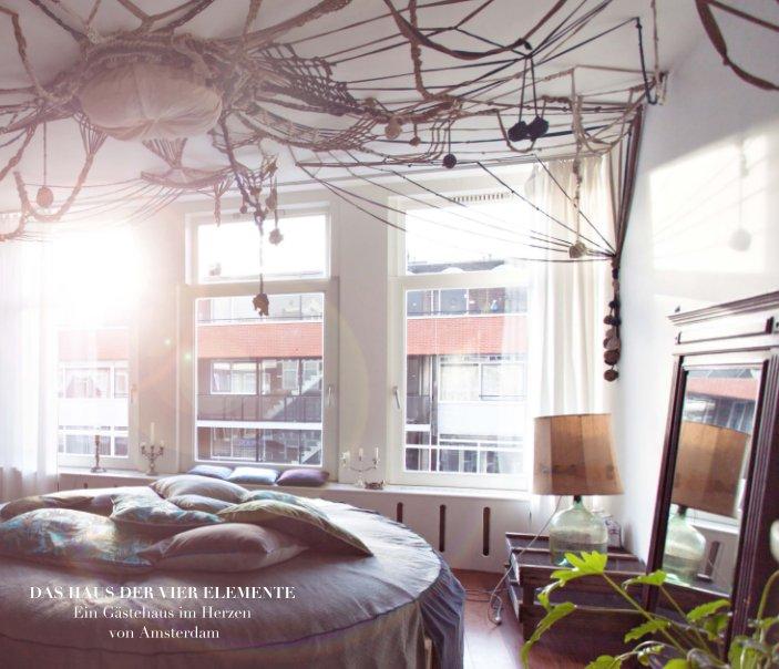 View DAS HAUS DER VIER ELEMENTE Ein Gästehaus in Amsterdam by Clara Lala Espe