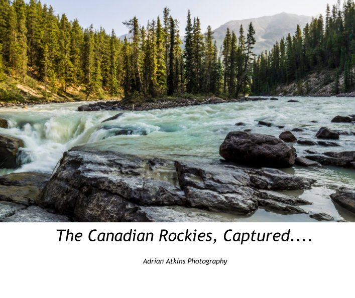 View The Canadian Rockies, Captured.... by Adrian Atkins Photography