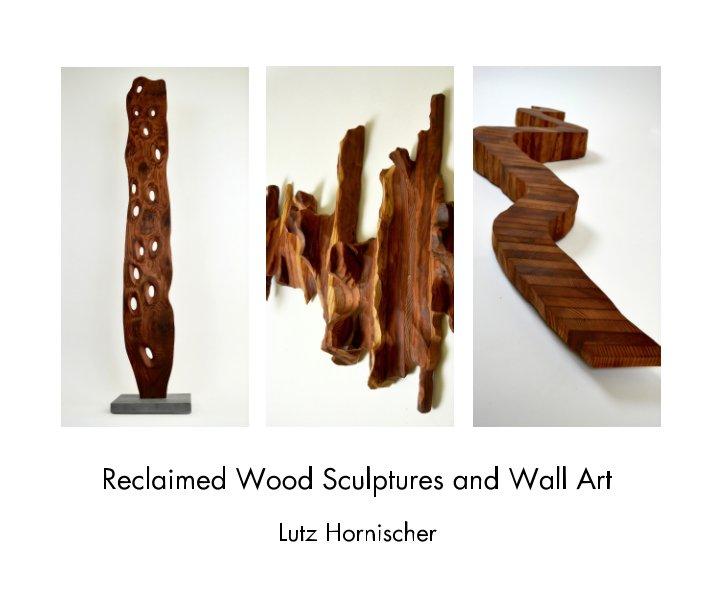 View Reclaimed Wood Sculptures and Wall Art by Lutz Hornischer