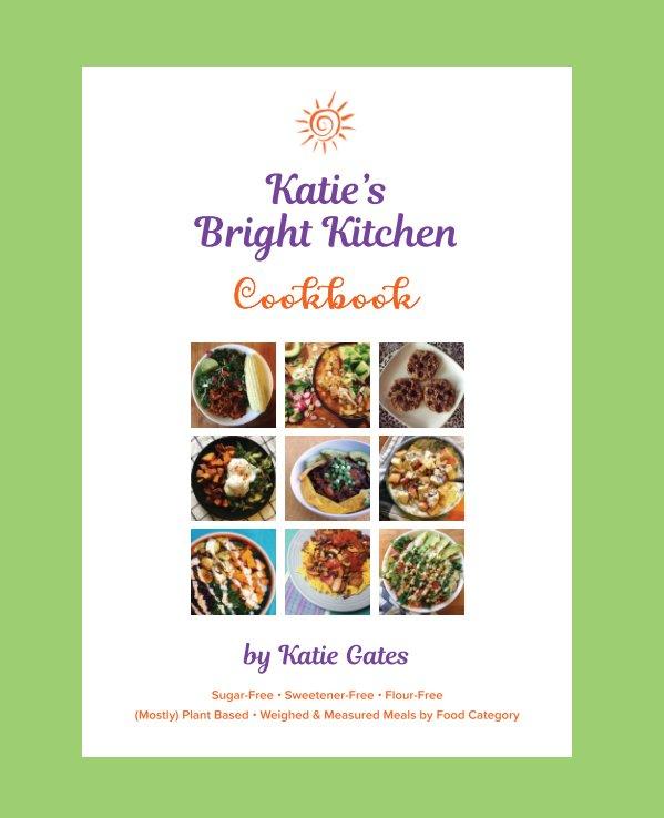 Bekijk Katie's Bright Kitchen Cookbook (Hardcover) op Katie Gates