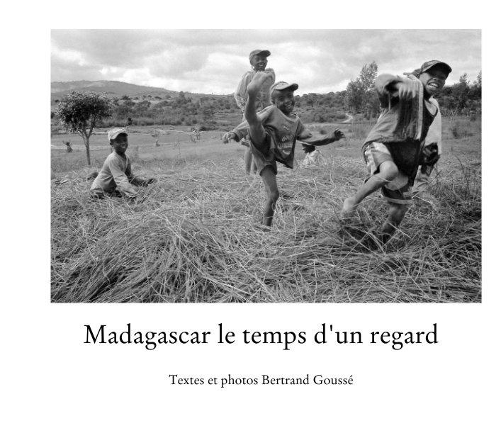 View Madagascar le temps d'un regard by Bertrand Goussé