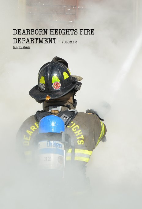 View DEARBORN HEIGHTS FIRE DEPARTMENT - VOLUME 3 by Ian Kushnir