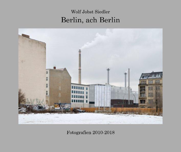 Berlin, ach Berlin nach Wolf Jobst Siedler anzeigen