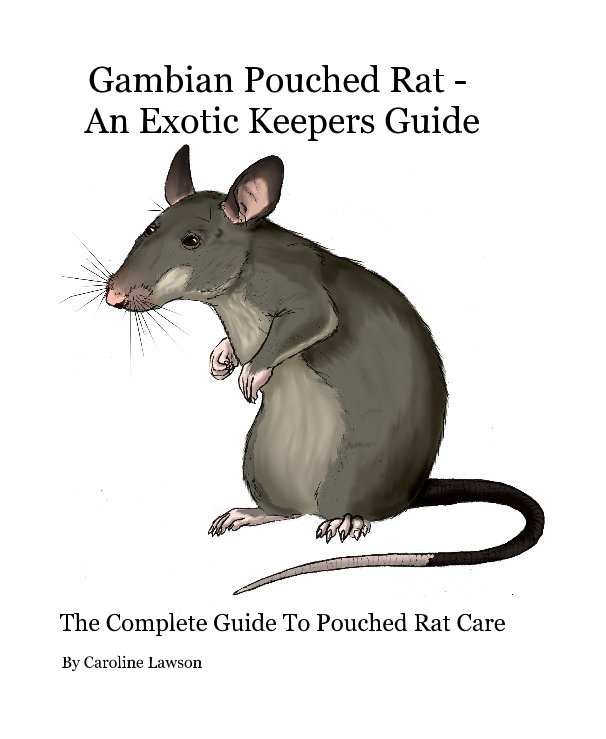 View Gambian Pouched Rat - An Exotic Keepers Guide SPECIAL EDITION HARDBACK by Caroline Lawson