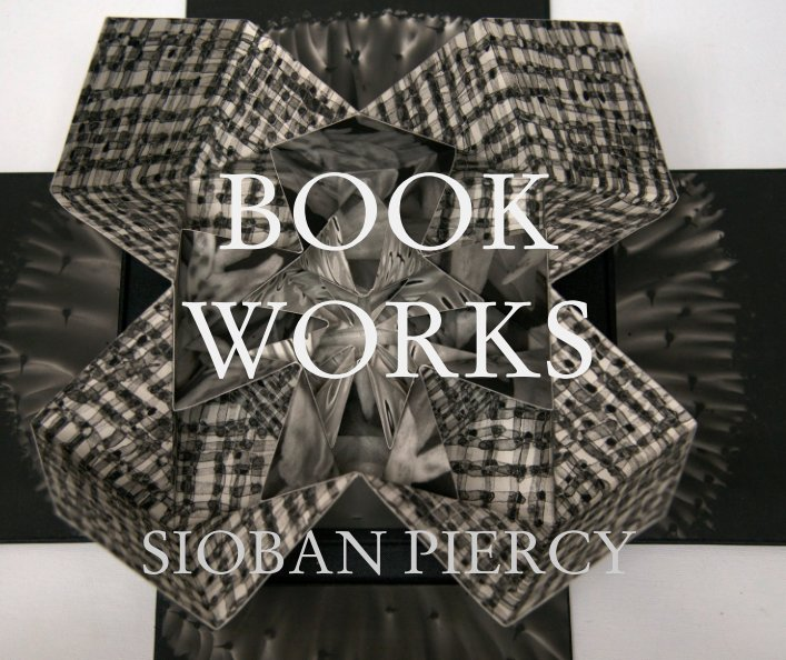 View BOOK  WORKS by SIOBAN PIERCY