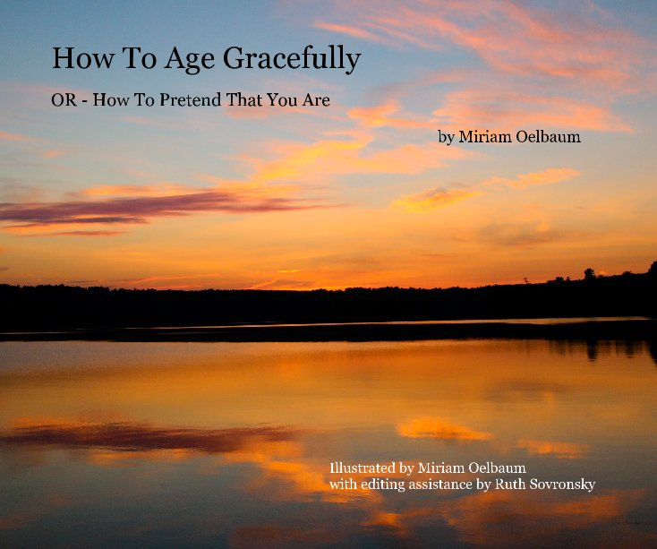 Visualizza How To Age Gracefully di Miriam Oelbaum