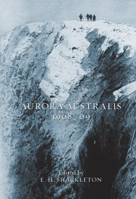 View Aurora Australis 1908–09 by Edited by E. H. Shackleton