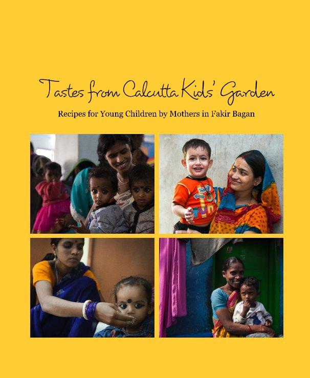 View Tastes from Calcutta Kids' Garden by Noah Levinson Evangeline Ambat