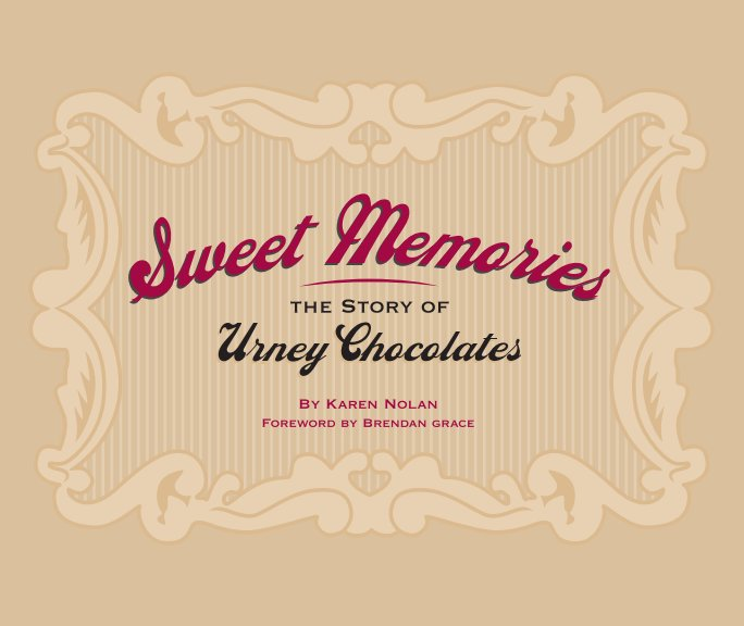 View Sweet Memories, The Story of Urney Chocolates by Karen Nolan