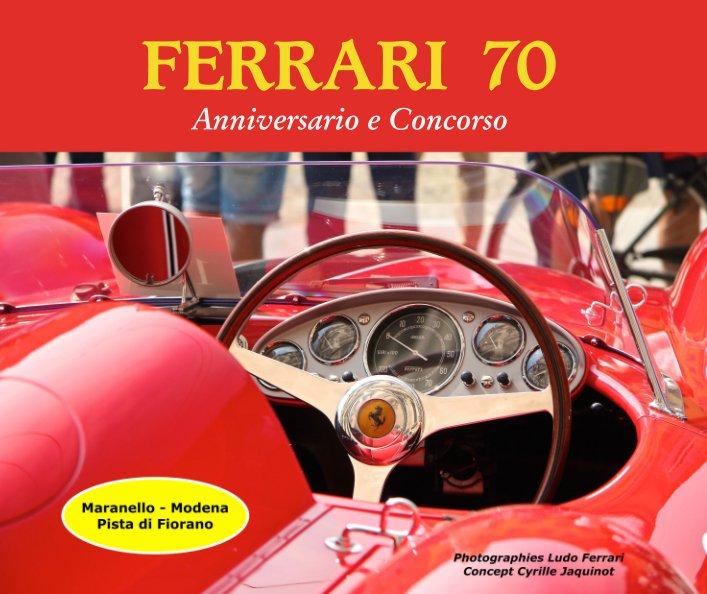 View FERRARI  70 Anniversario e Concorso by Cyrille Jaquinot