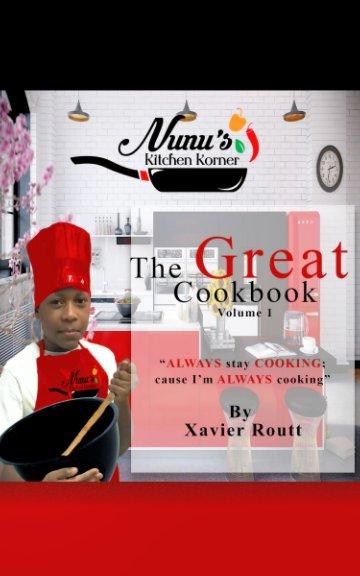 View NuNu's Kitchen Korner The Great Cookbook Volume 1 by Xavier Routt