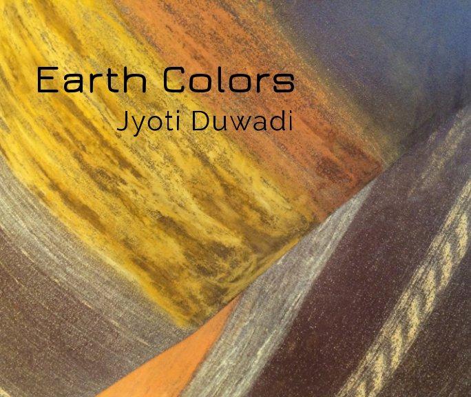 View Earth Colors  Jyoti Duwadi by Jyoti Duwadi