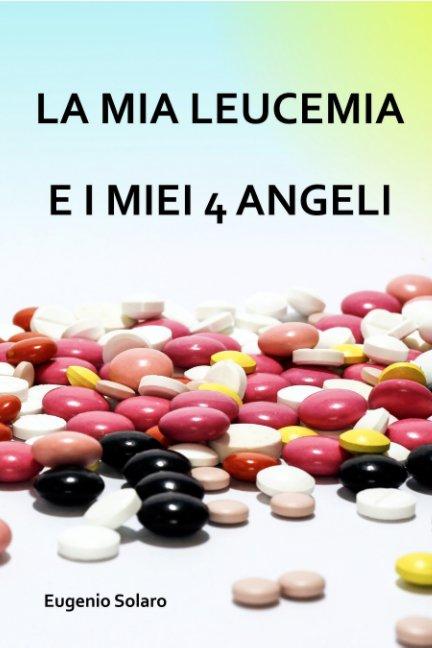 View LA MIA LEUCEMIA E I MIEI 4 ANGELI by Eugenio Solaro