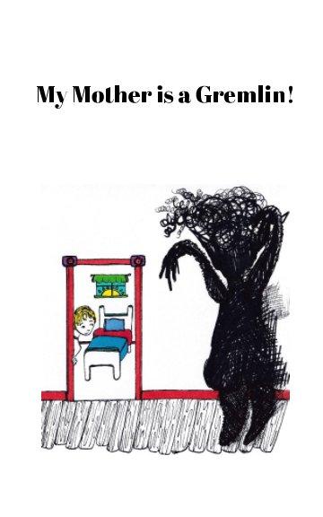 Ver My Mother is a Gremlin! por Maria Herr