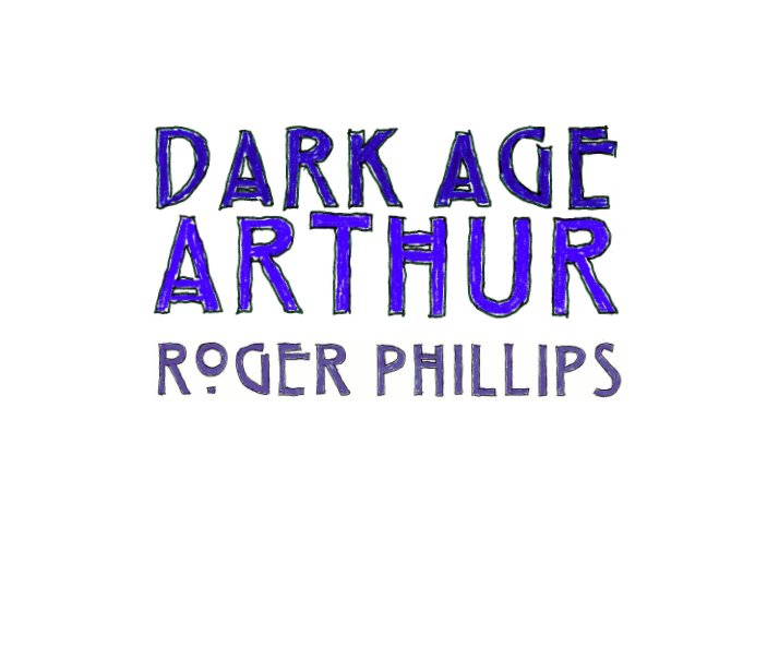 View Dark Age Arthur by Roger Phillips