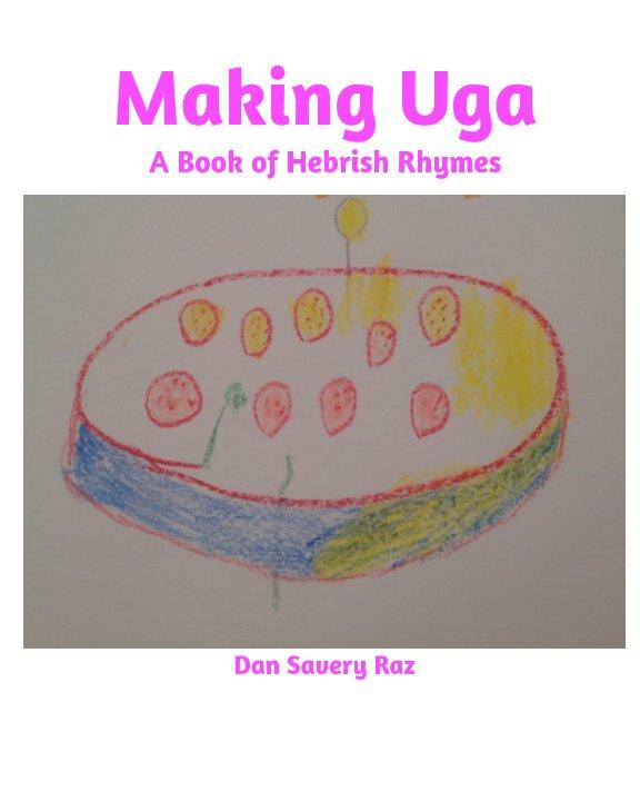 View Making Uga by Dan Savery Raz