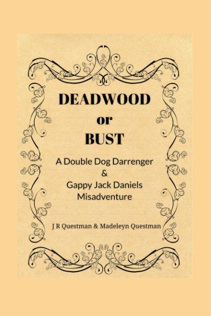 Visualizza Deadwood or Bust di Madeleyn Questman