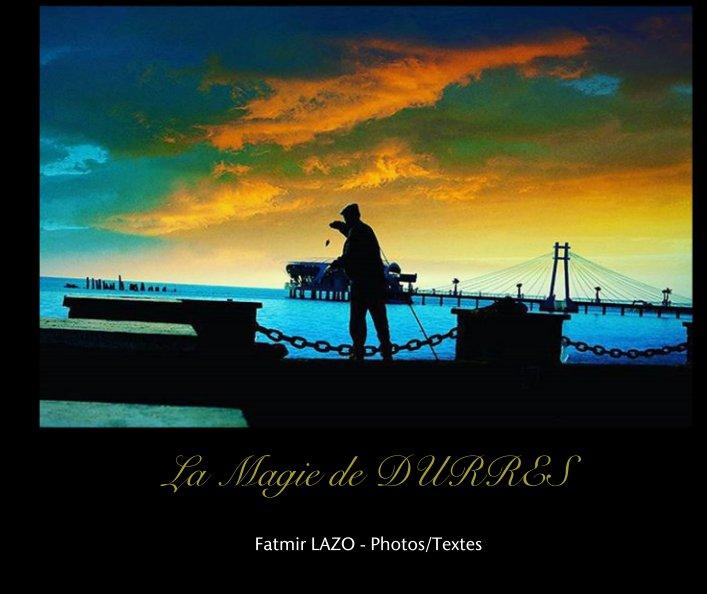 Ver La Magie de DURRES por Fatmir LAZO - Photos/Textes