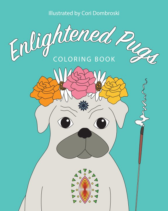 View Enlightened Pugs Coloring Book by Cori Dombroski