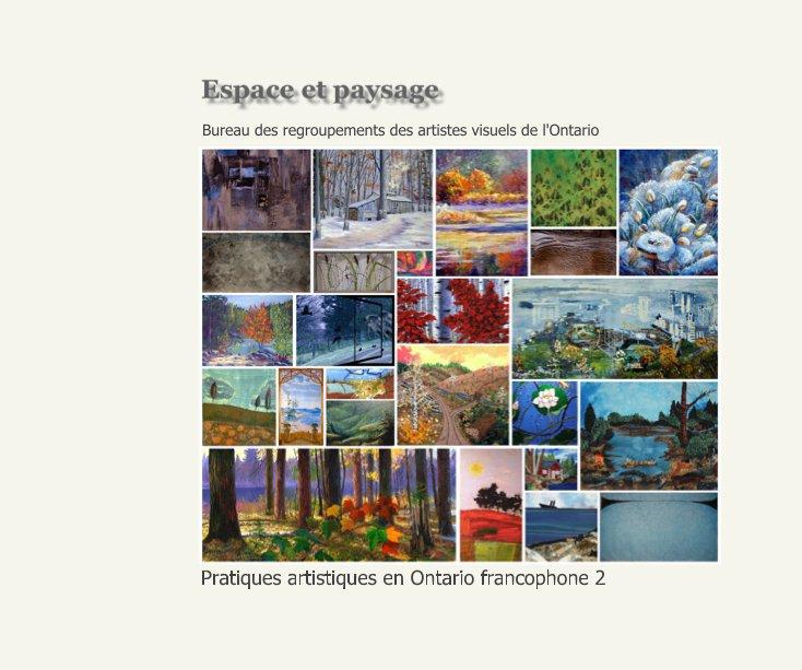 View Espace et paysage by Bureau des regroupements des artistes visuels de l'Ontario