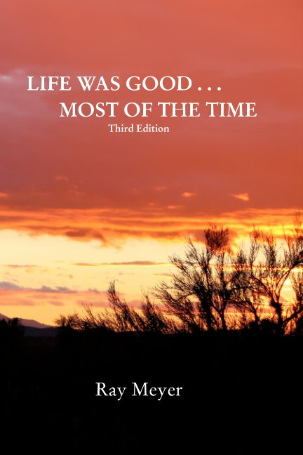 View Life Was Good . . . Most of the Time by Ray Meyer