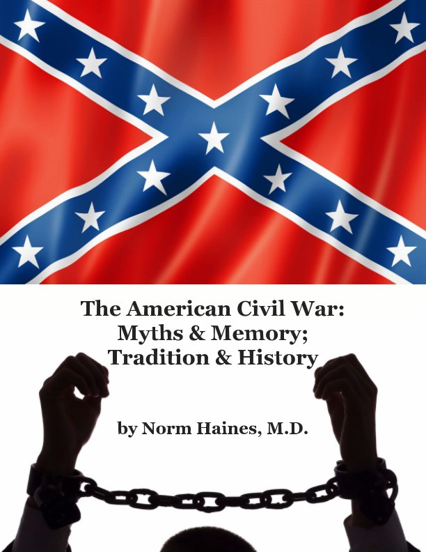 View The American Civil War: Myths & Memory; Tradition & History by Norm Haines MD