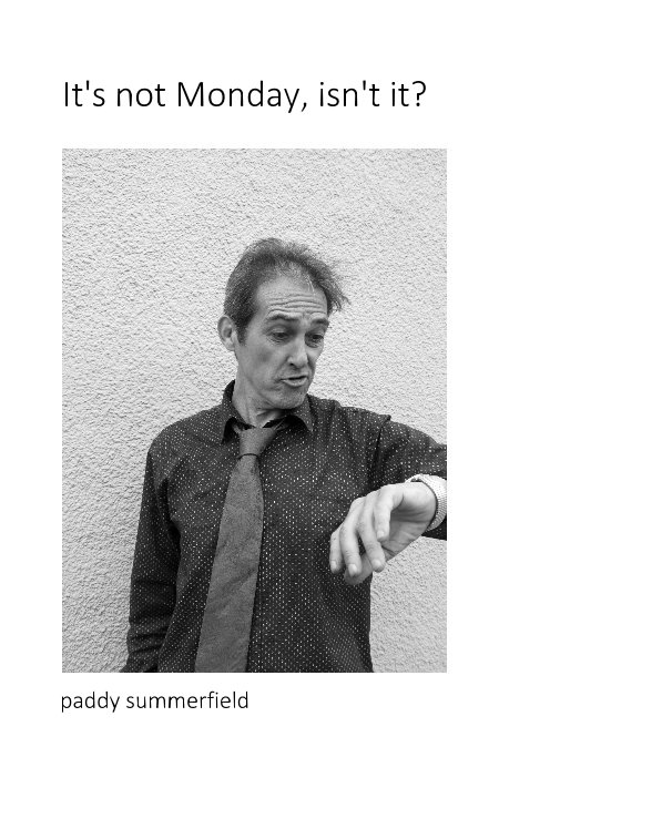 View It's not Monday, isn't it? by paddy summerfield