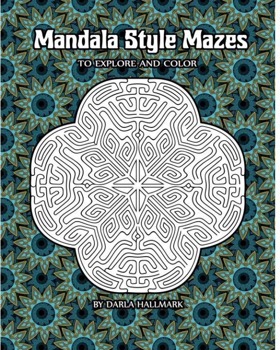 View Mandala Style Mazes by Darla Hallmark
