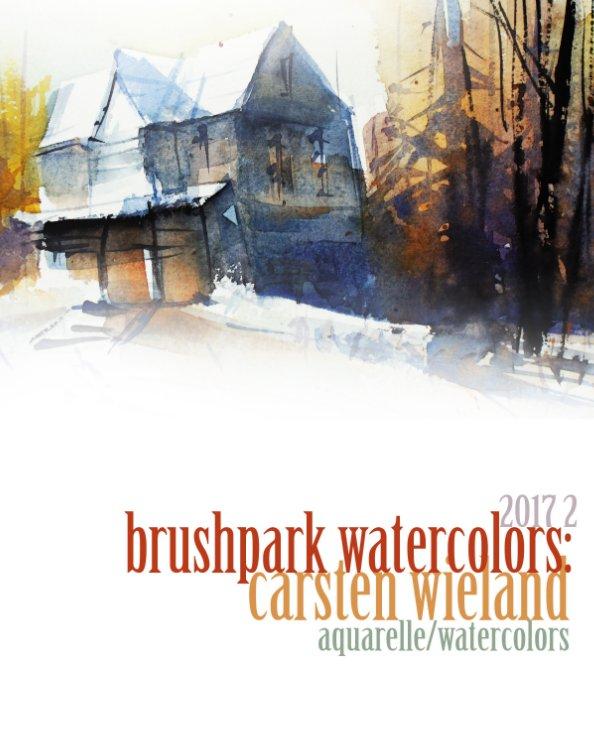 View Brushpark Watercolors: Carsten Wieland 2017 II by Carsten Wieland