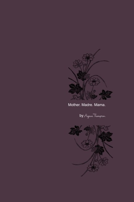 View Mother. Madre. Mama. by Aiyana Thompson