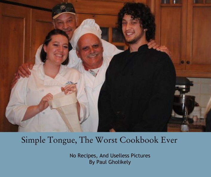 View Simple Tongue, The Worst Cookbook Ever by Paul Gholikely