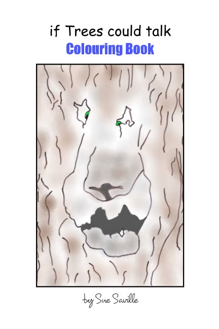 View if Trees could talk, Colouring Book by Sue Saville