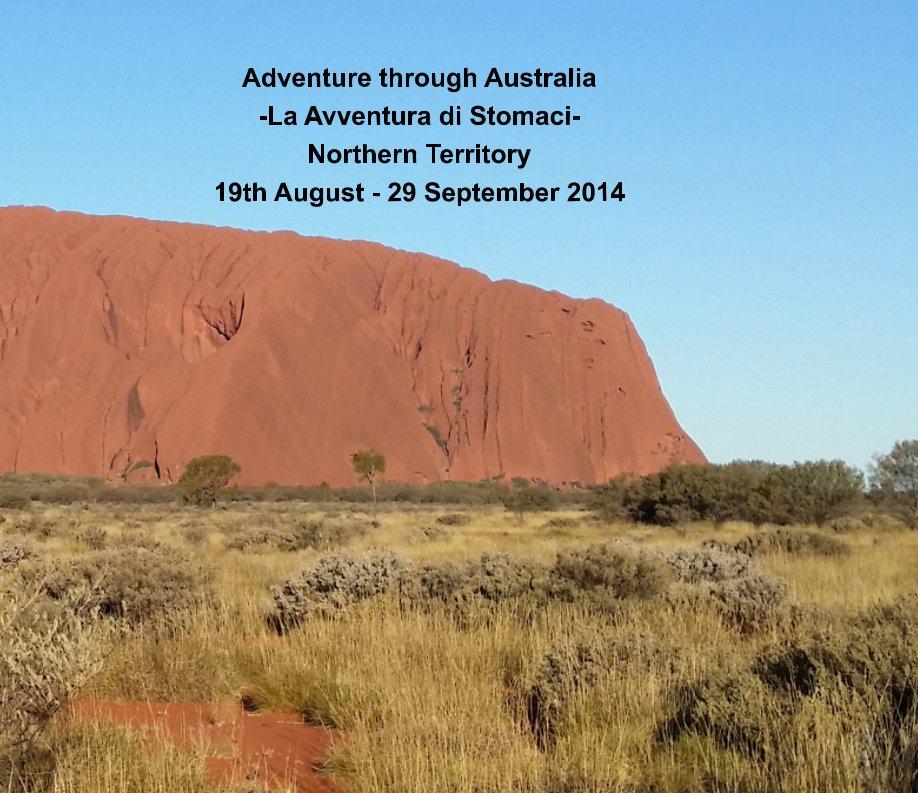 View Adventure through Australia -La Avventura di Stomaci- Northern Territory 19th August - 29 September 2014 by Nicole Stomaci, Family