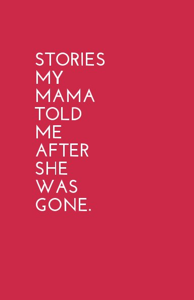 View Stories My Mama Told Me After She Was Gone by Bryonie Wise